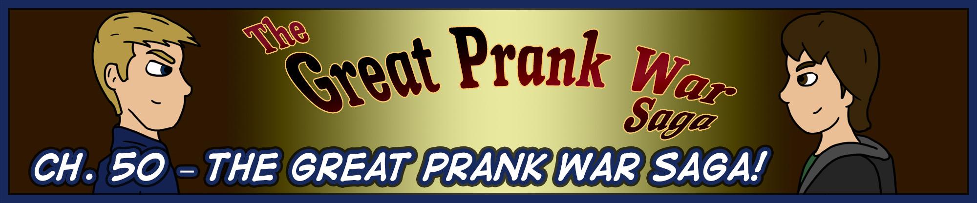 Ch. 50 – The Great Prank War Saga!